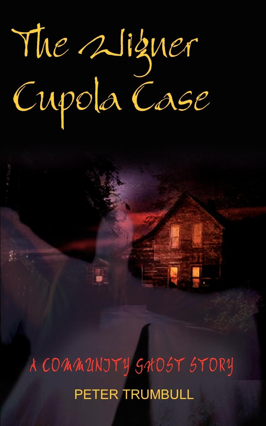 Peter Trumbull The Wigner Cupola Case. A Community Ghost Story peter morin j community ecology