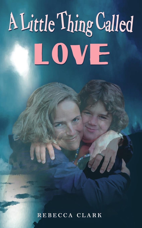 Rebecca Clark A Little Thing Called Love judy christenberry rebecca s little secret
