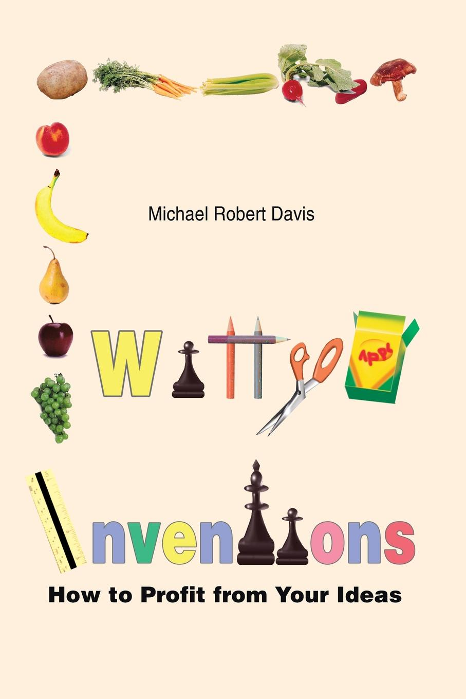 Michael Robert Davis Witty Inventions. How to Profit from Your Ideas harvey reese how to license your million dollar idea cash in on your inventions new product ideas software web business ideas and more