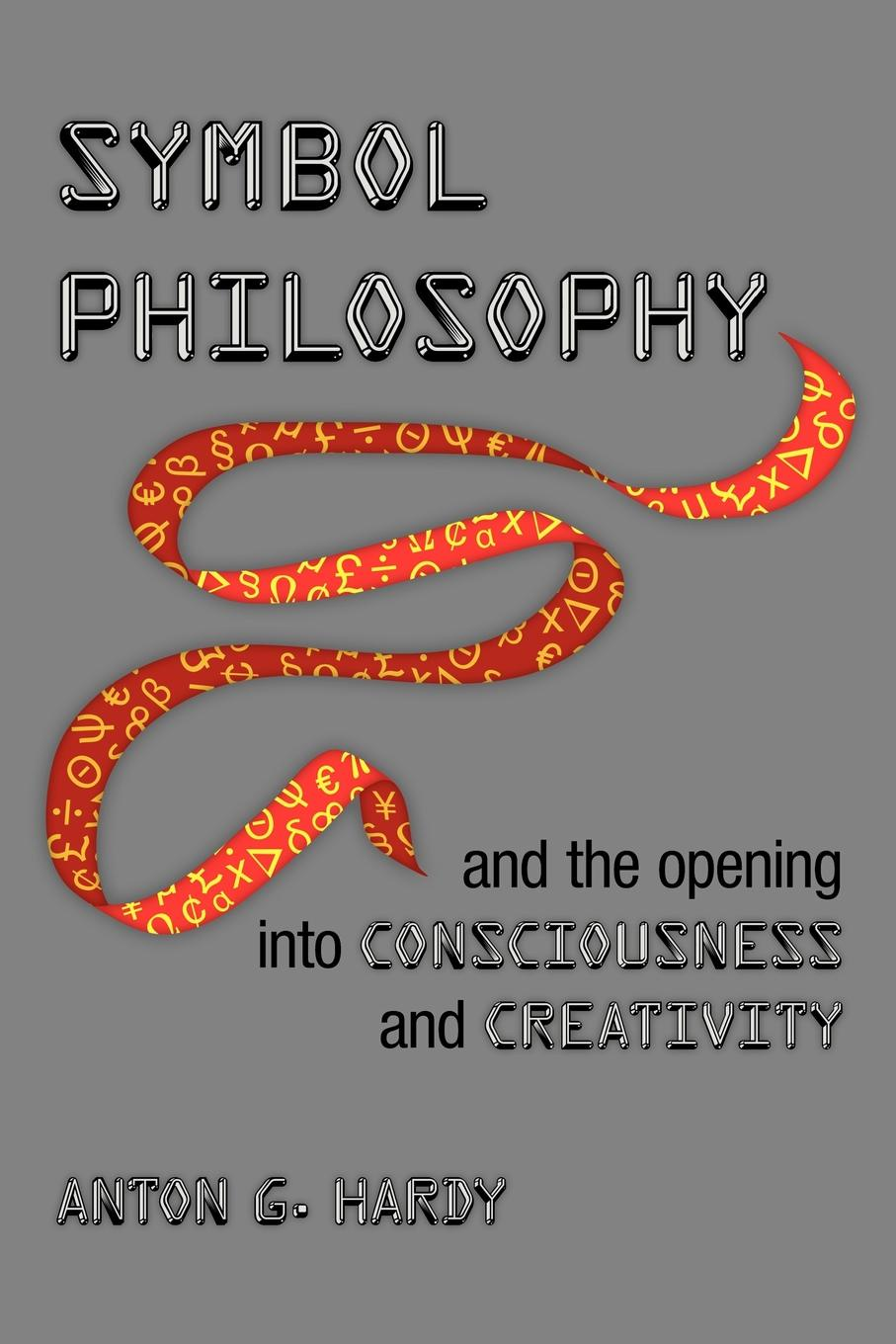 Anton G Hardy Symbol Philosophy and the Opening Into Consciousness and Creativity And the Opening Into Consciousness and Creativity