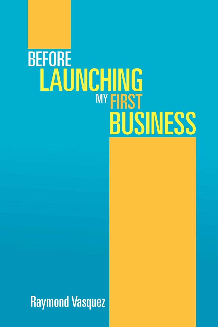 Raymond Vasquez Before Launching My First Business my first thesaurus