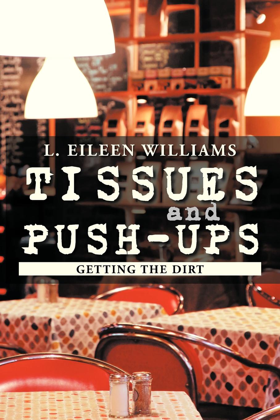 L. Eileen Williams Tissues and Push-Ups. Getting the Dirt eileen wilks the loner and the lady