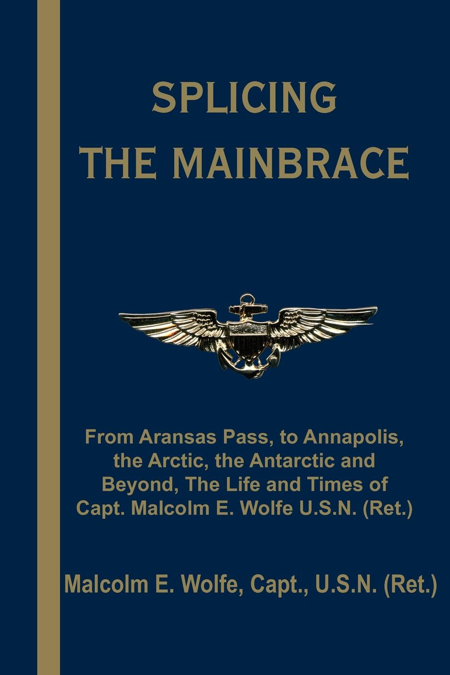 Malcolm E. Wolfe Splicing the Mainbrace. From Aranas Pass, to Annapolis, the Arctic, the Antarctic and Beyond, the Life and Times of Capt. Malcolm E. Wolfe U.S malcolm x the autobiography of malcolm x