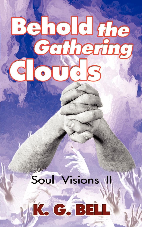K. G. Bell Behold the Gathering Clouds. Soul Visions II цена в Москве и Питере