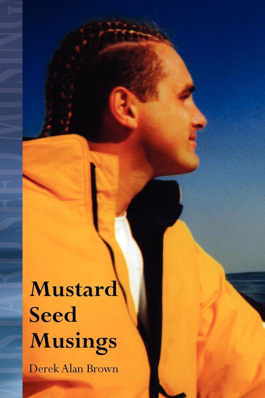 Derek Alan Brown Mustard Seed Musings цена и фото