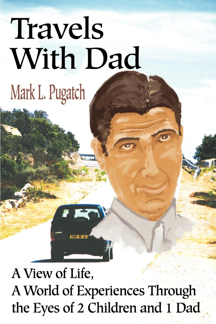 Mark L. Pugatch Travels with Dad. A View of Life, a World of Experiences Through the Eyes of 2 Children and 1 Dad a room with a view