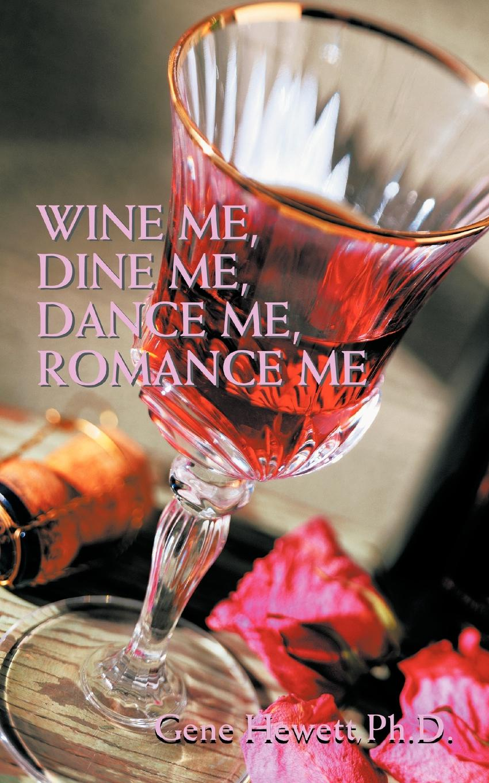 Gene Hewett Ph.D. Wine Me, Dine Me, Dance Me, Romance Me skinny me
