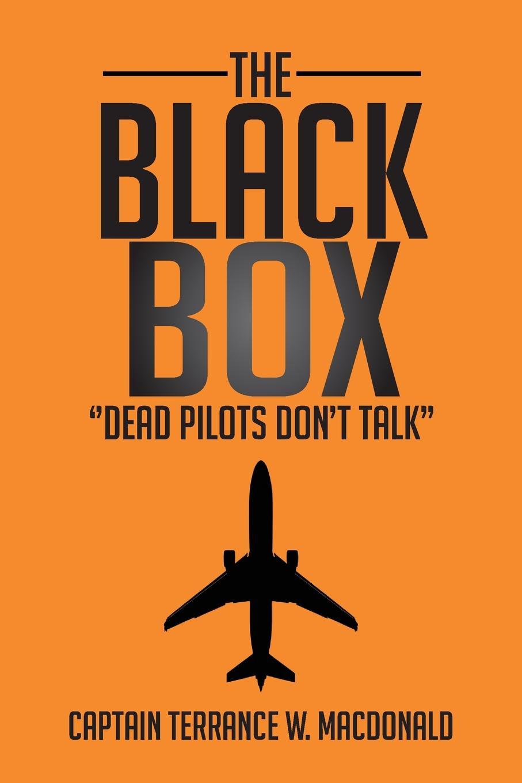 Captain Terrance W. MacDonald The Black Box. ''Dead Pilots Don't Talk''
