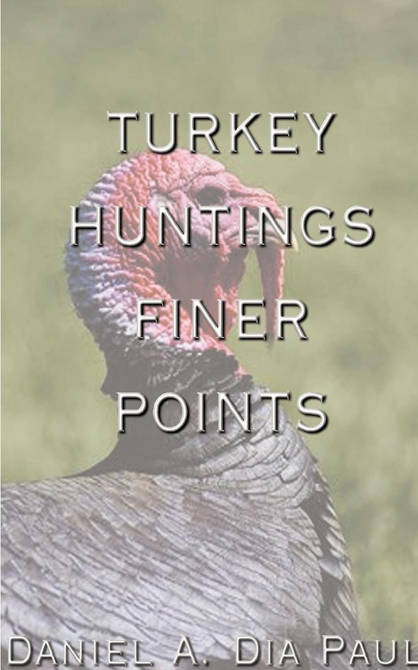 Daniel A. Dia Paul Turkey Huntings Finer Points a finer end