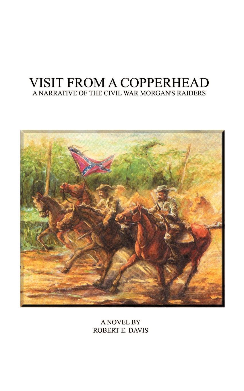 Robert E. Davis Visit from a Copperhead. A Narrative of the Civil War Morgan's Raiders велосипед bulls copperhead 3 s 2016
