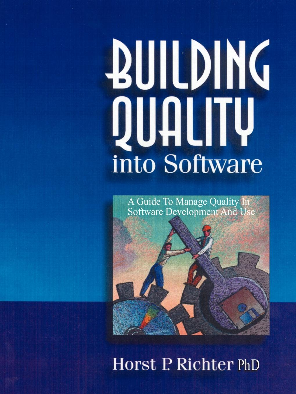 Horst P. Richter Building Quality Into Software. A Guide to Manage in Software Development and Use