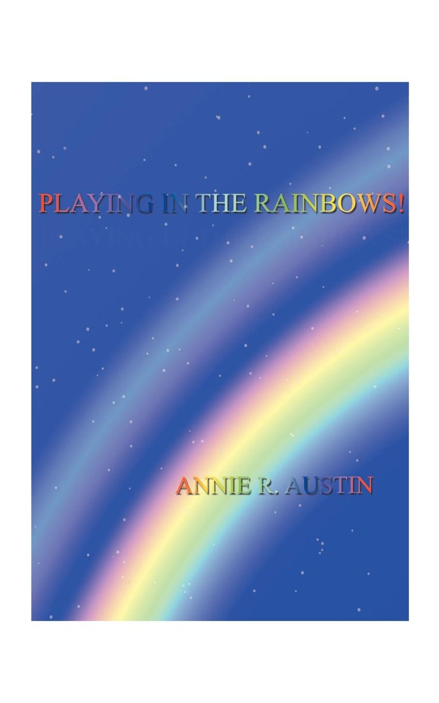 Annie R. Austin Playing in the Rainbows!