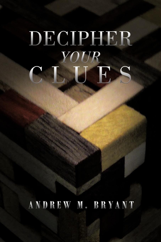 Andrew M. Bryant Decipher Your Clues