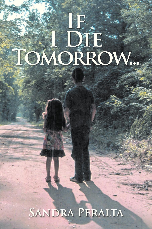 Sandra Peralta If I Die Tomorrow if tomorrow comes