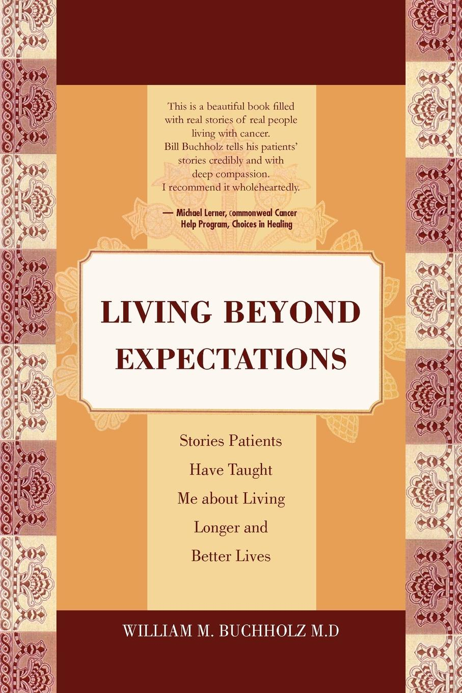 William M. Buchholz M.D Living Beyond Expectations. Stories Patients Have Taught Me about Living Longer and Better Lives gary m douglas dain dr heer a megzavarason tul living beyond distraction hungarian