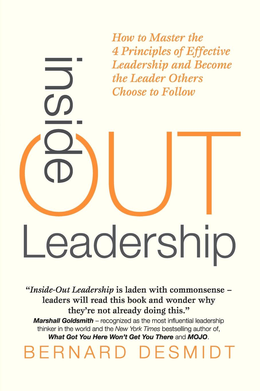 Фото - Bernard Desmidt Inside-Out Leadership. How to Master the 4 Principles of Effective Leadership and Become a Leader Others Choose to Follow frances institute hesselbein leadership leader to leader ltl volume 70 fall 2013