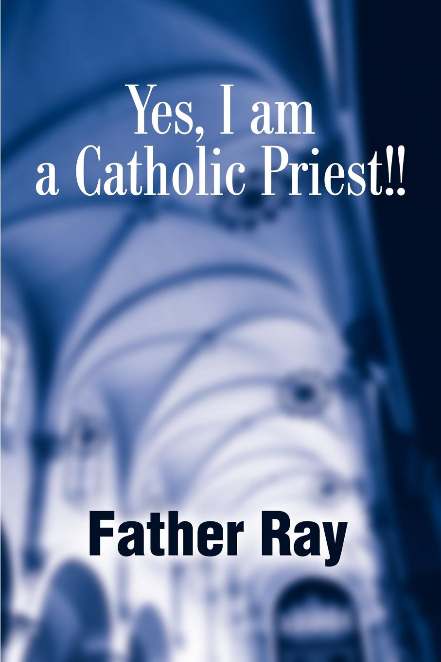 Father Ray Yes, I Am a Catholic Priest!! priest i am through the eyez of the warriorz of light