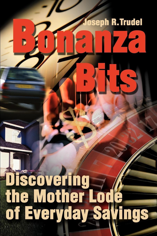 Joseph R. Trudel Bonanza Bits. Discovering the Mother Lode of Everyday Savings joseph r trudel of seasons known