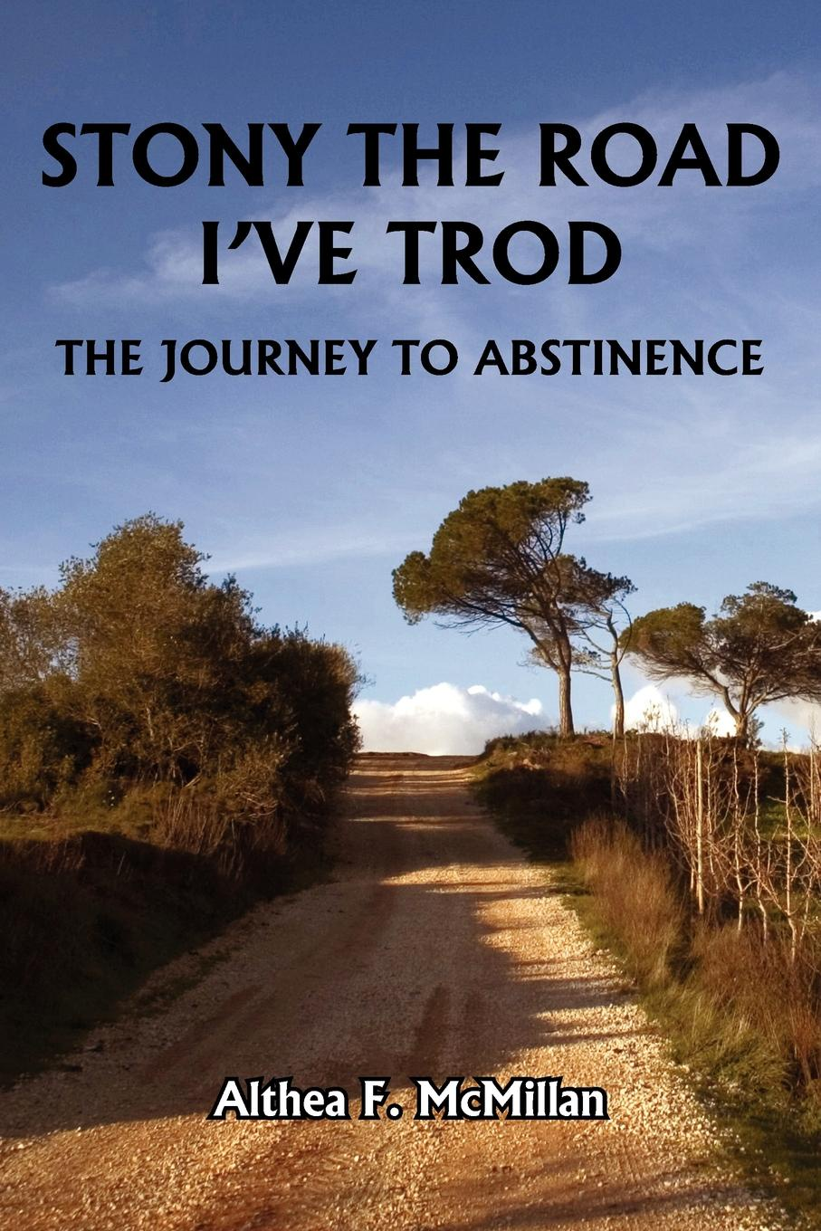 Фото - Althea F. McMillan STONY THE ROAD I'VE TROD. THE JOURNEY TO ABSTINENCE geraldina edward psychosocial correlates of abstinence from sex