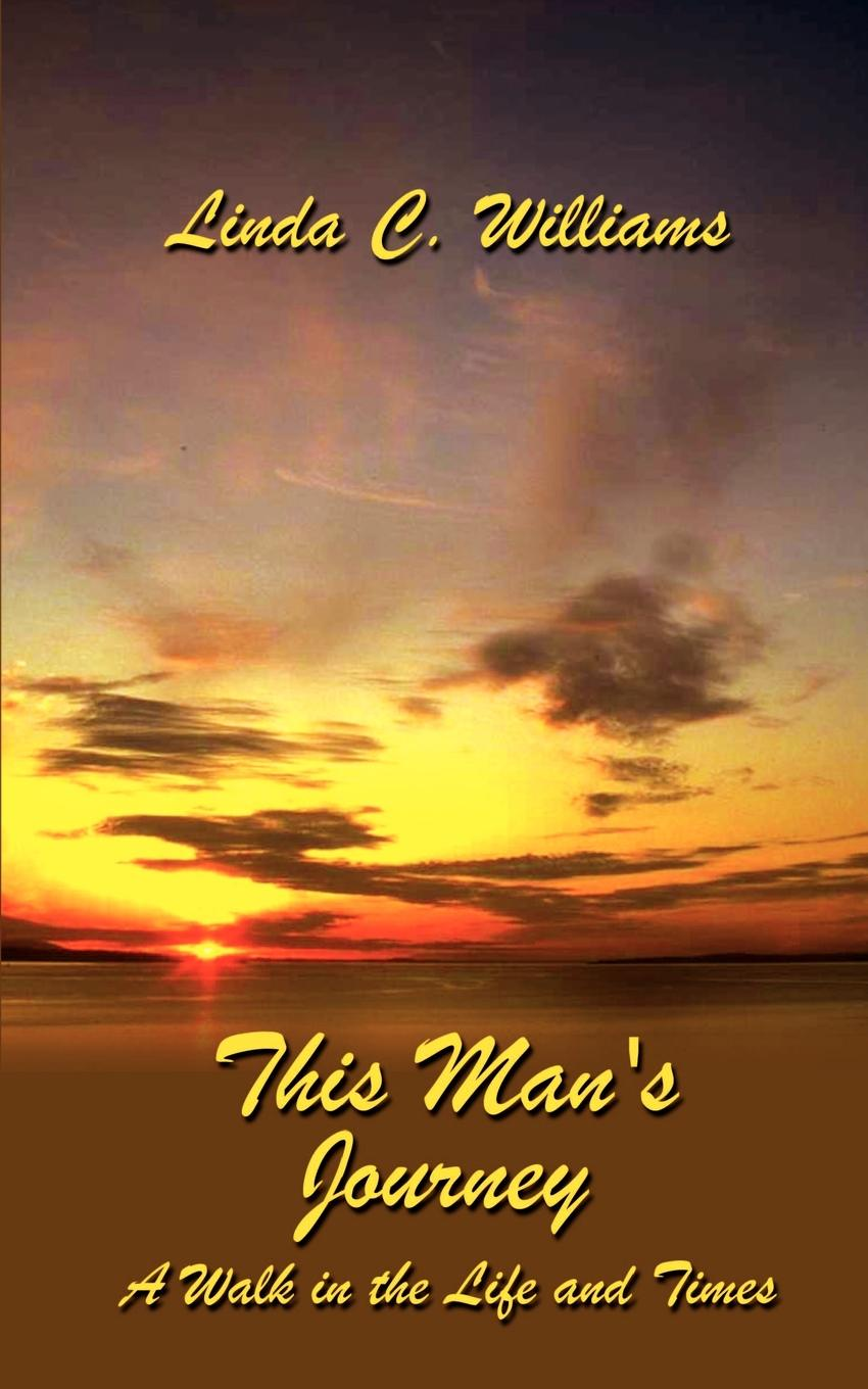 Linda C. Williams This Man's Journey. A Walk in the Life and Times c dubowski sabrina the teenage witch a dog s life