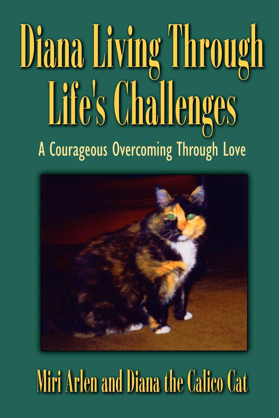 Miri Arlen, Diana Living Through Lifes Challenges. A Courageous Overcoming Love