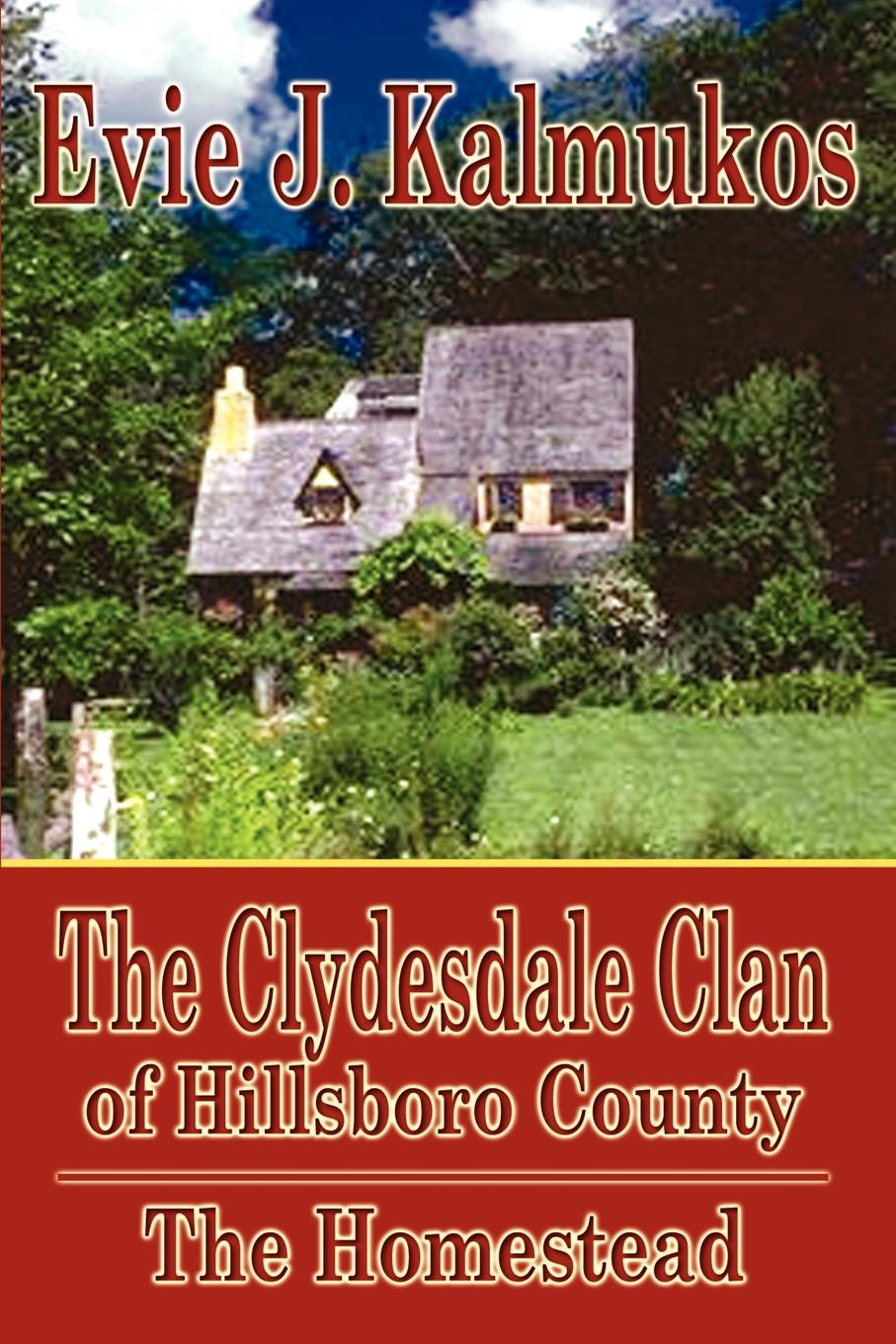 Evie J. Kalmukos The Clydesdale Clan of Hillsboro County. The Homestead the clan of the cave bear