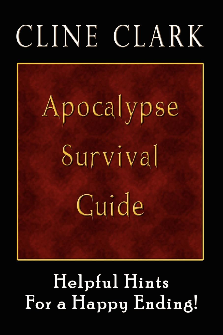 Cline Clark Apocalypse Survival Guide. Helpful Hints for a Happy Ending arnold haultain hints for lovers