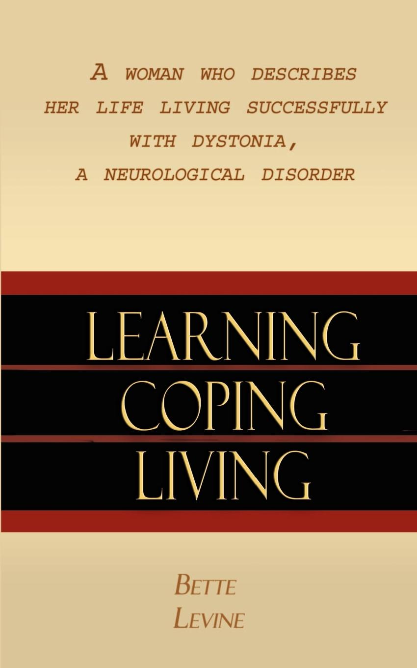 Bette Levine Learning, Coping, Living. A Woman Who Describes Her Life Living Successfully with Dystonia, A Neurological Disorder living a political life