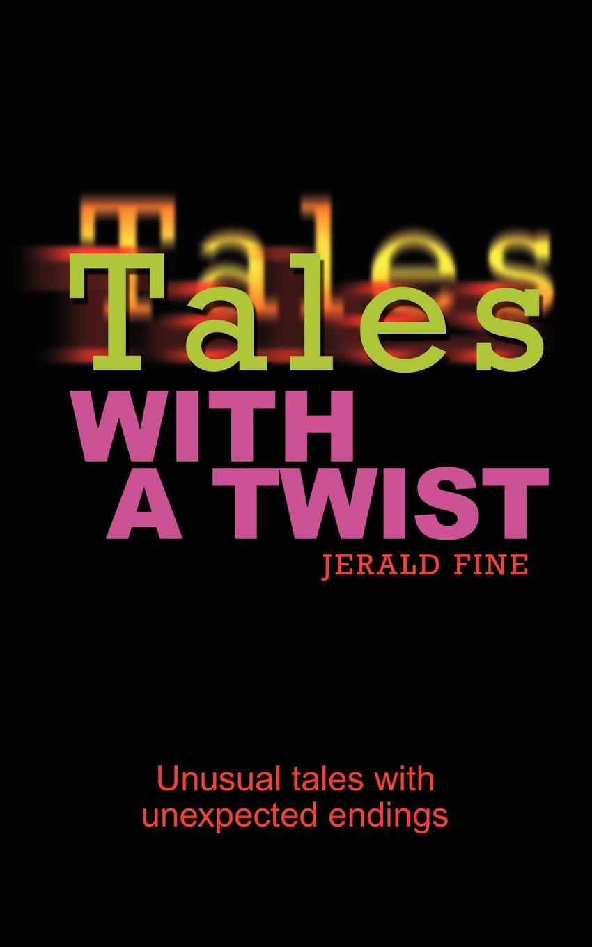 Jerald Fine Tales With a Twist. Unusual tales with unexpected endings elbe fibonacci tales knight tales