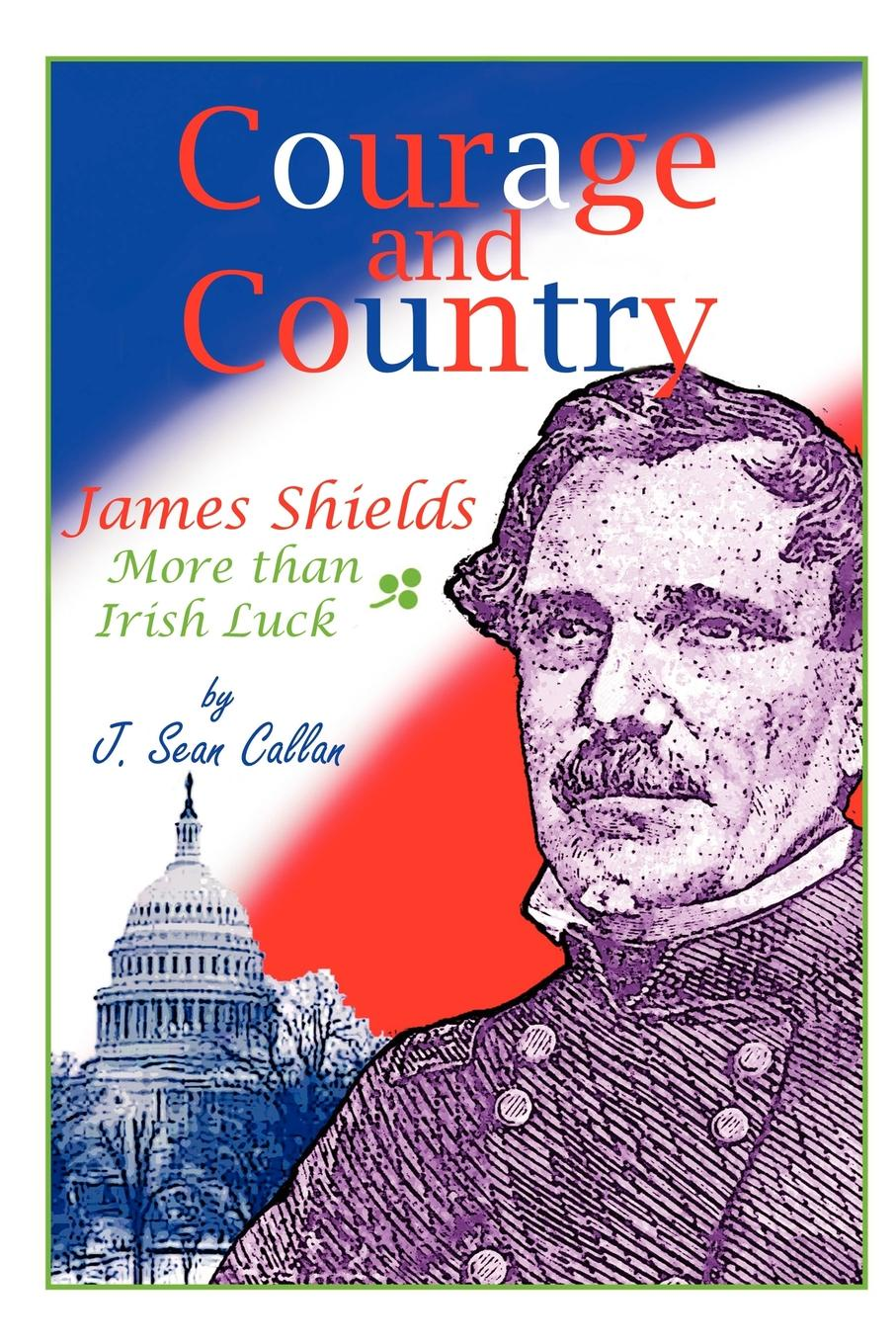 J. Sean Callan Courage and Country. James Shields: More Than Irish Luck stephanie shields swan landings