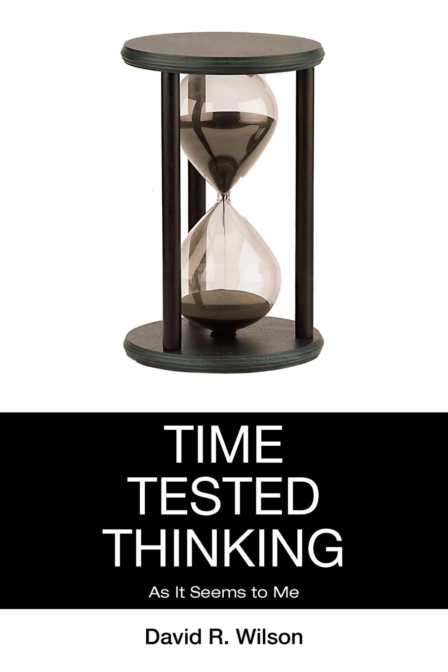 David R. Wilson Time Tested Thinking. As It Seems to Me