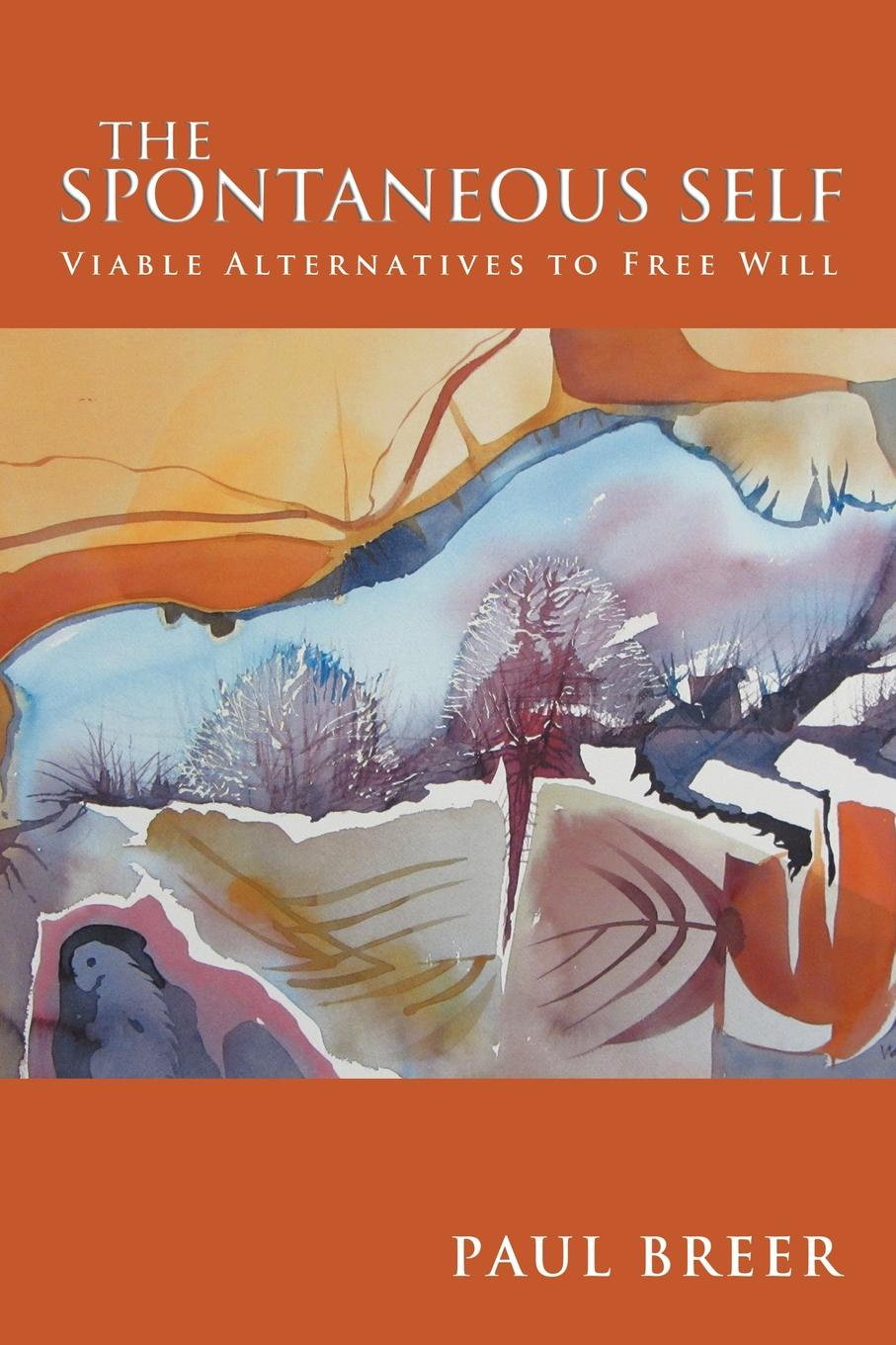 Paul Breer The Spontaneous Self. Viable Alternatives to Free Will the spontaneous city