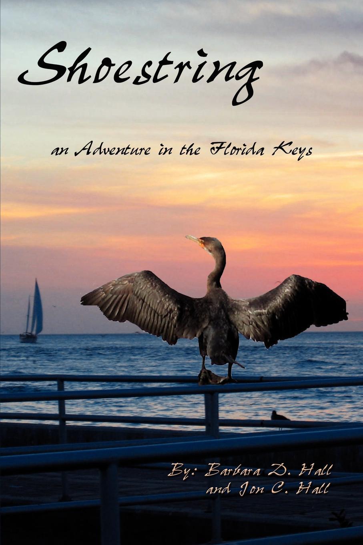 Barbara D. Hall, Jon C. Hall Shoestring. An Adventure in the Florida Keys