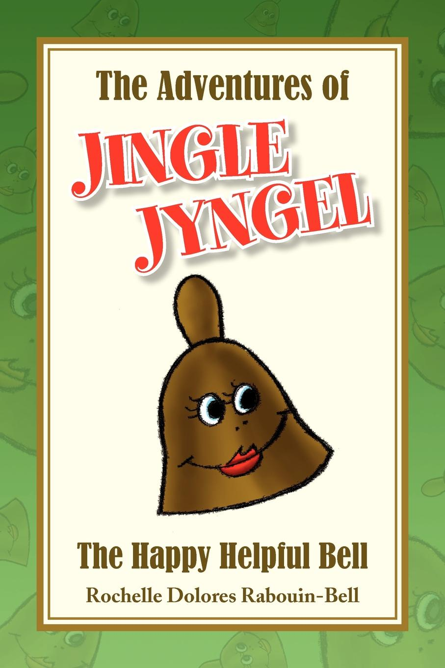 Rochelle Dolores Rabouin-Bell The Adventures of Jingle Jyngel the book of dolores