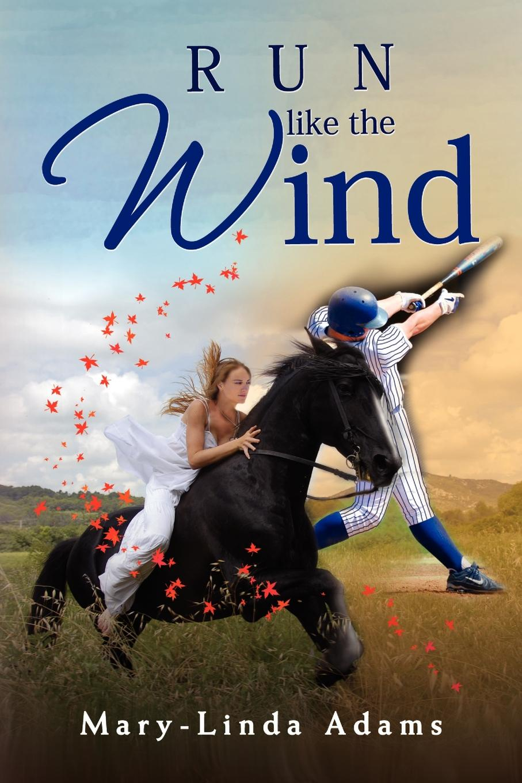 Mary-Linda Adams Run Like the Wind mary baxter lynn like silk