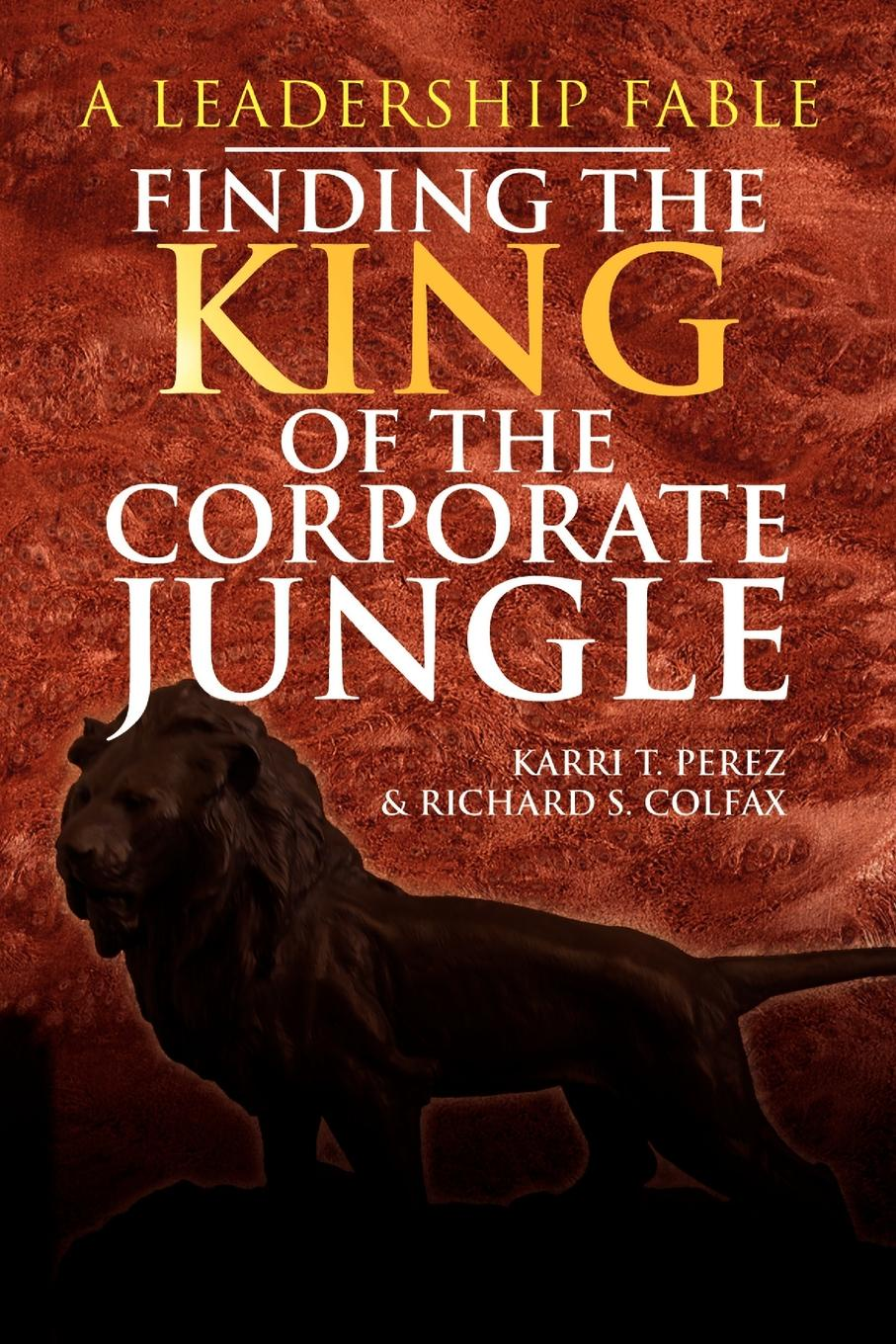Karri T. Perez, Richard S. Colfax Finding the King of the Corporate Jungle king s the stand