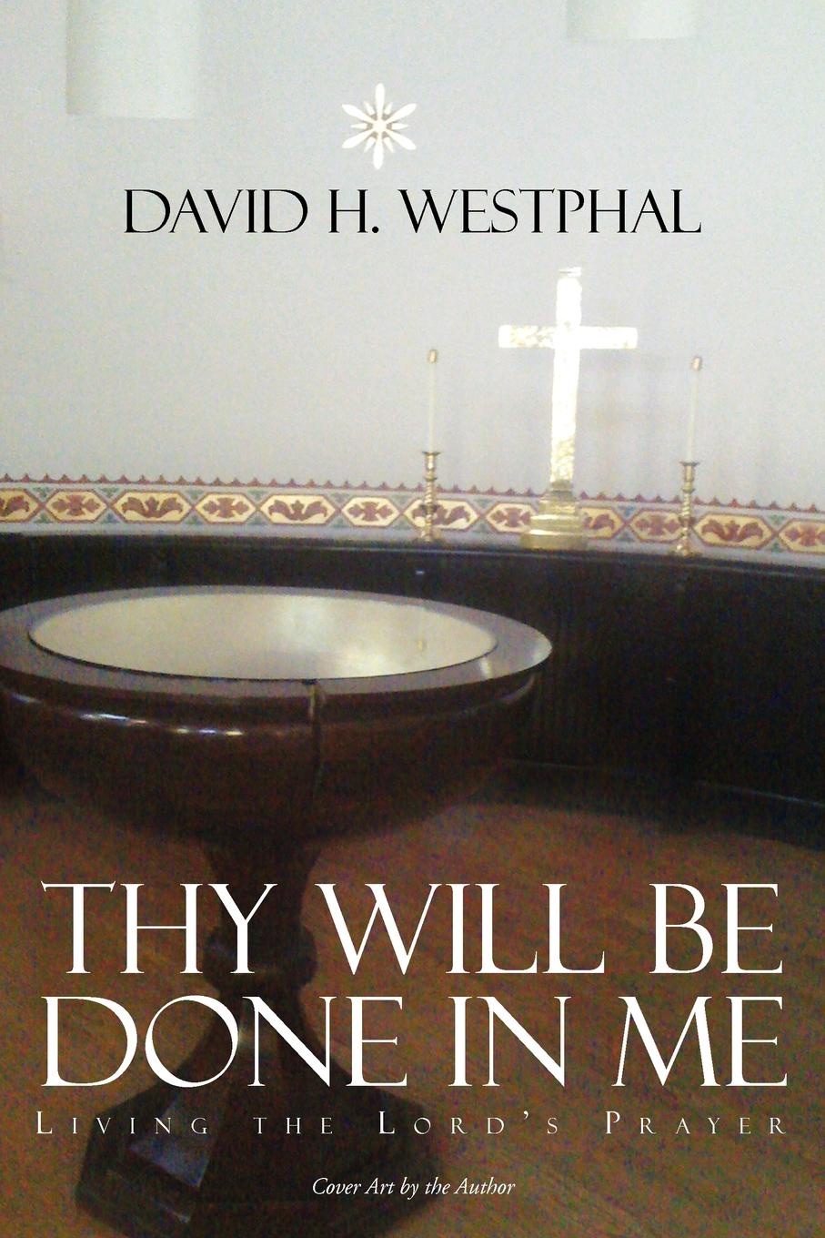 David H. Westphal Thy Will Be Done in Me. Living the Lord's Prayer блуза be in be in mp002xw1apm5