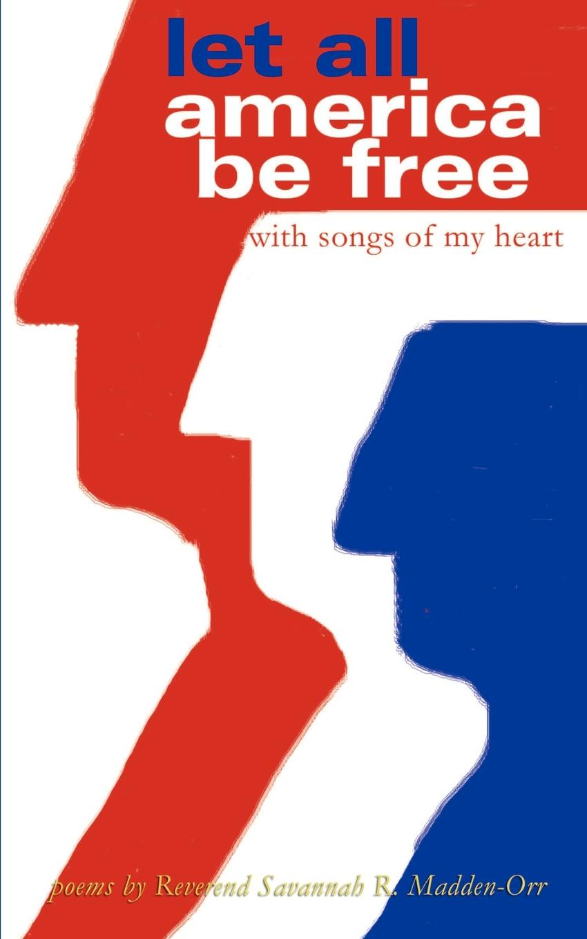 Savannah R. Madden-Orr Let All America Be Free with Songs of My Heart. Poems blender 50 worst songs of all time