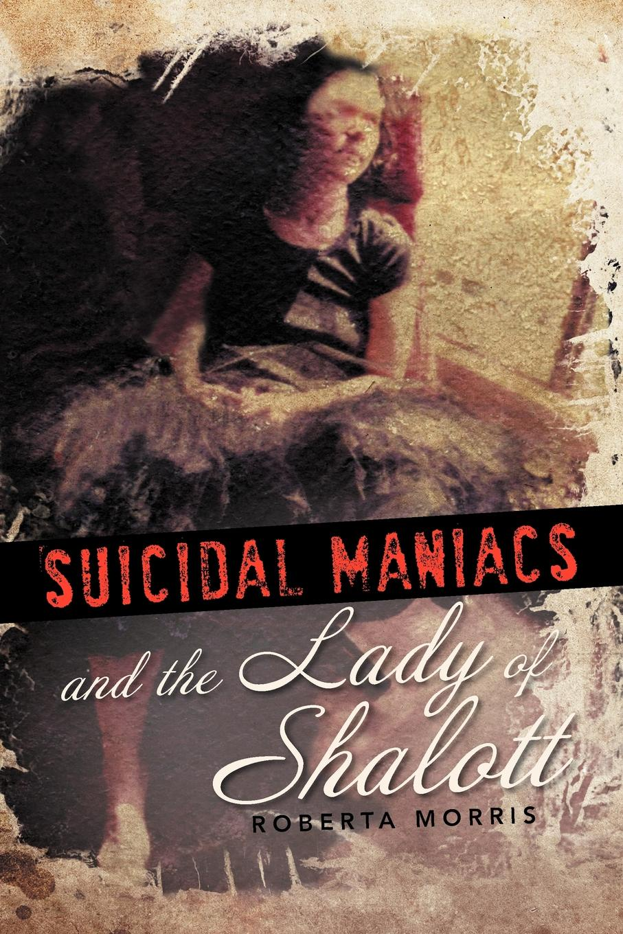 Roberta Morris Suicidal Maniacs and the Lady of Shalott alfred tennyson the lady of shalott