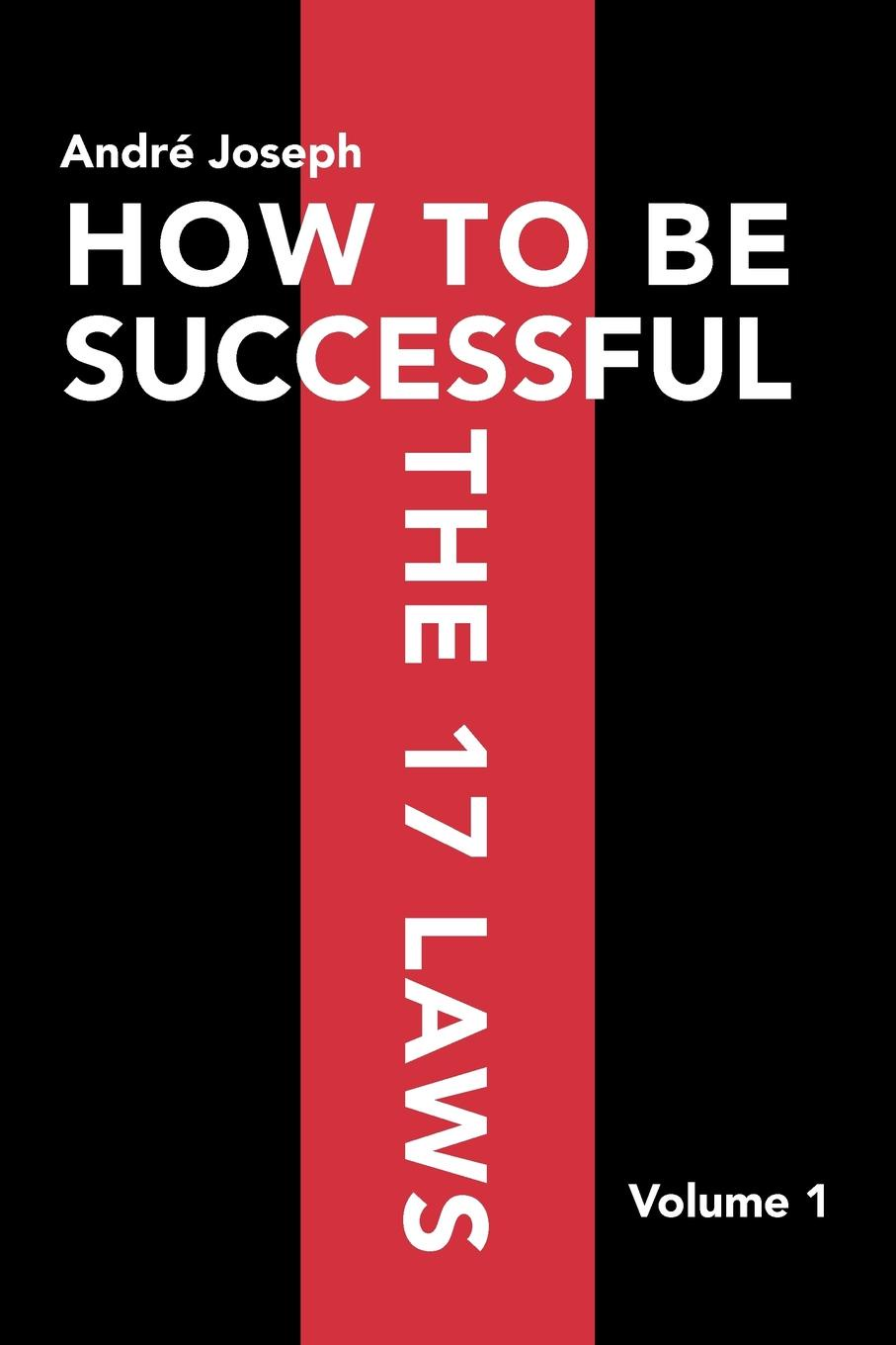 Andr Joseph, Andre Joseph How to Be Successful the 17 Laws. Volume 1 patrick e jeter the s factor how to be a successful person