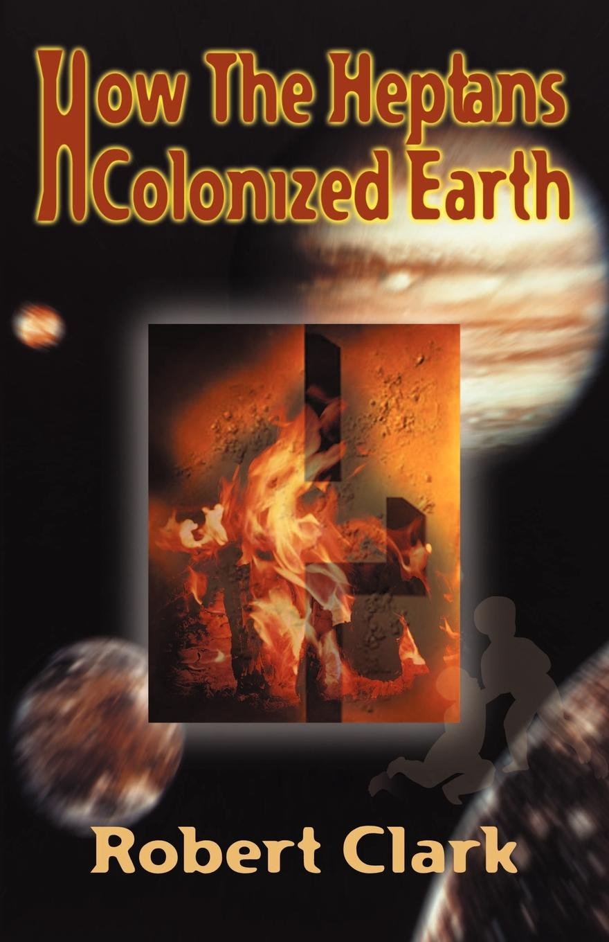 Robert R. Clark How the Heptans Colonized Earth