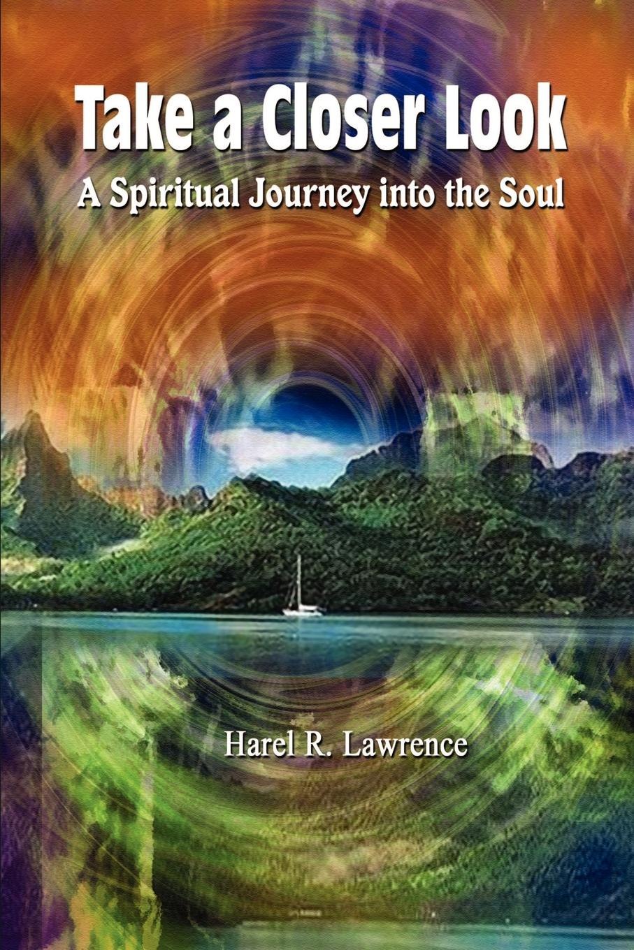 Harel R Lawrence Take a Closer Look A Spiritual Journey Into the Soul