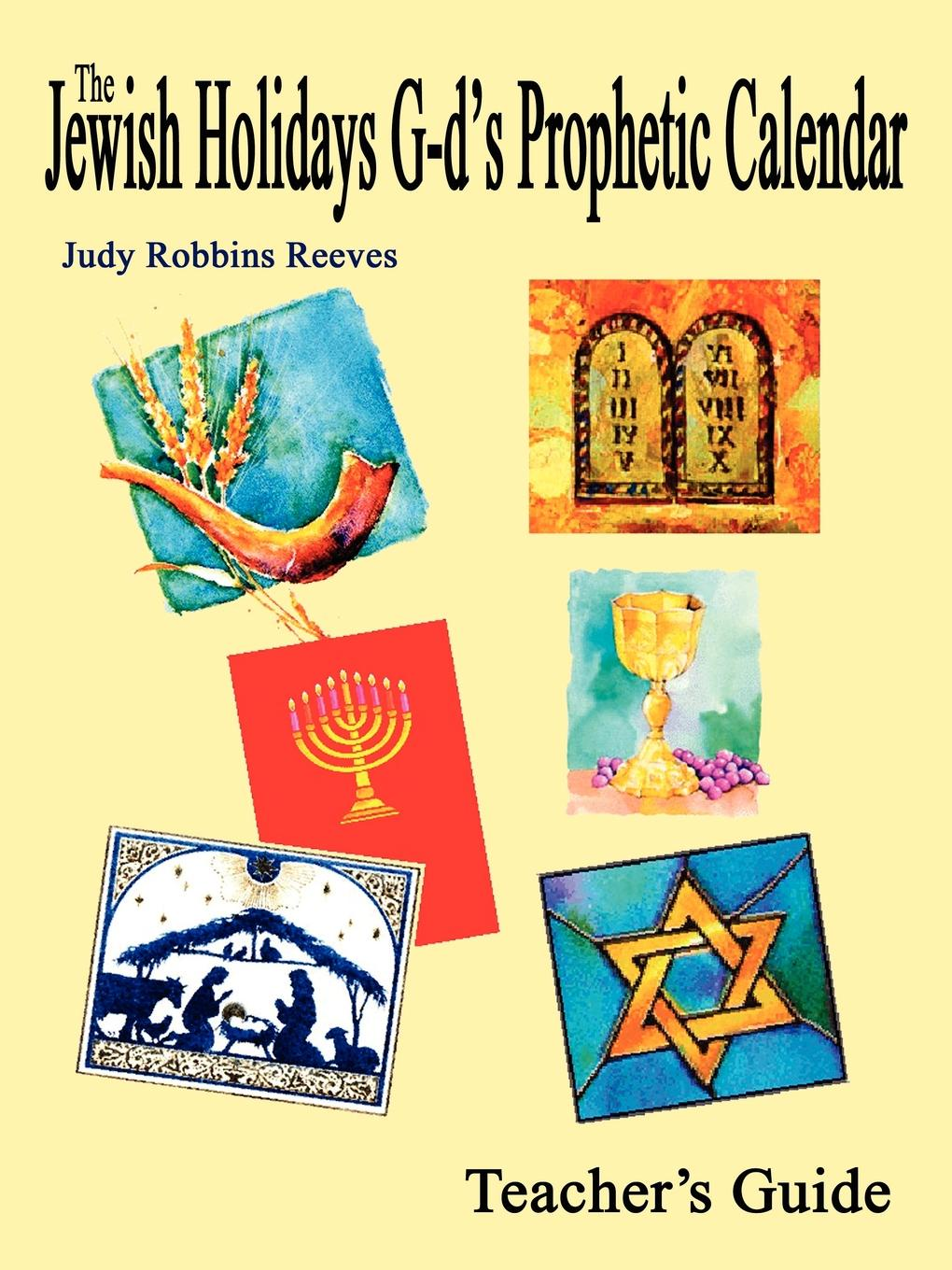 Judy Robbins Reeves The Jewish Holidays G-d's Prophetic Calendar Teacher's Guide fly with english b teacher s guide