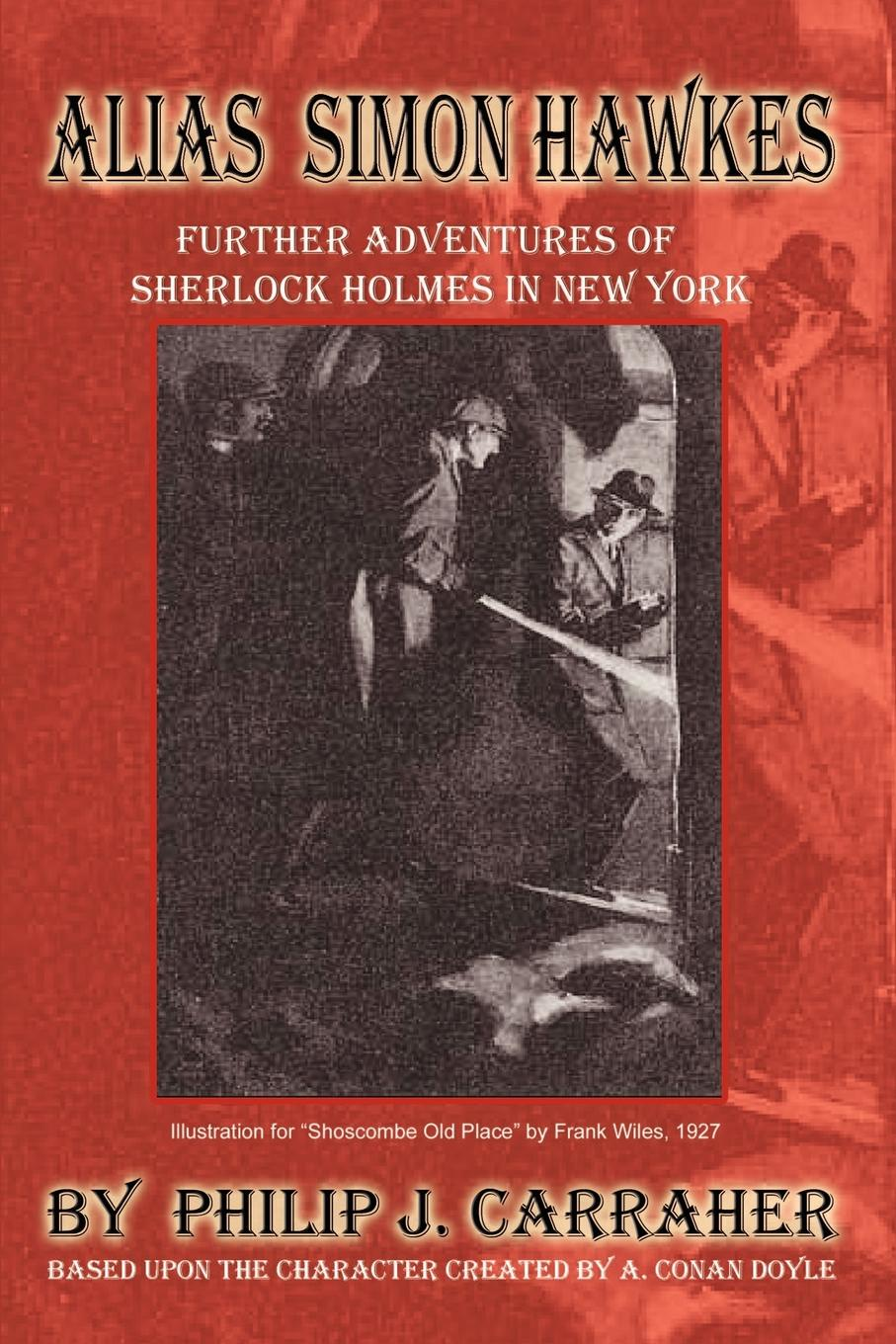 Philip J. Carraher Alias Simon Hawkes. Further Adventures of Sherlock Holmes in New York jacquetta hawkes a land