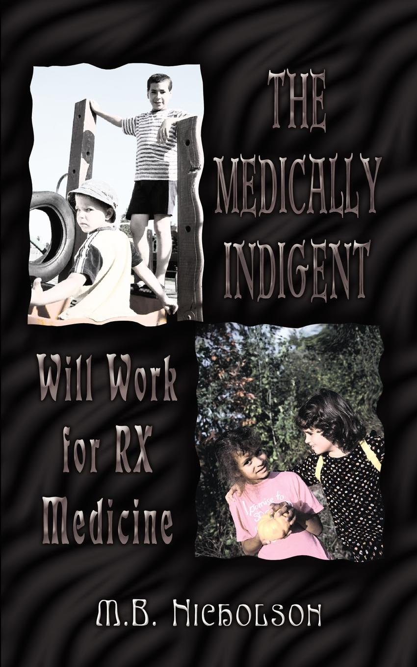 M. B. Nicholson The Medically Indigent. Will Work for RX Medicine peter lockhart b oral medicine and medically complex patients
