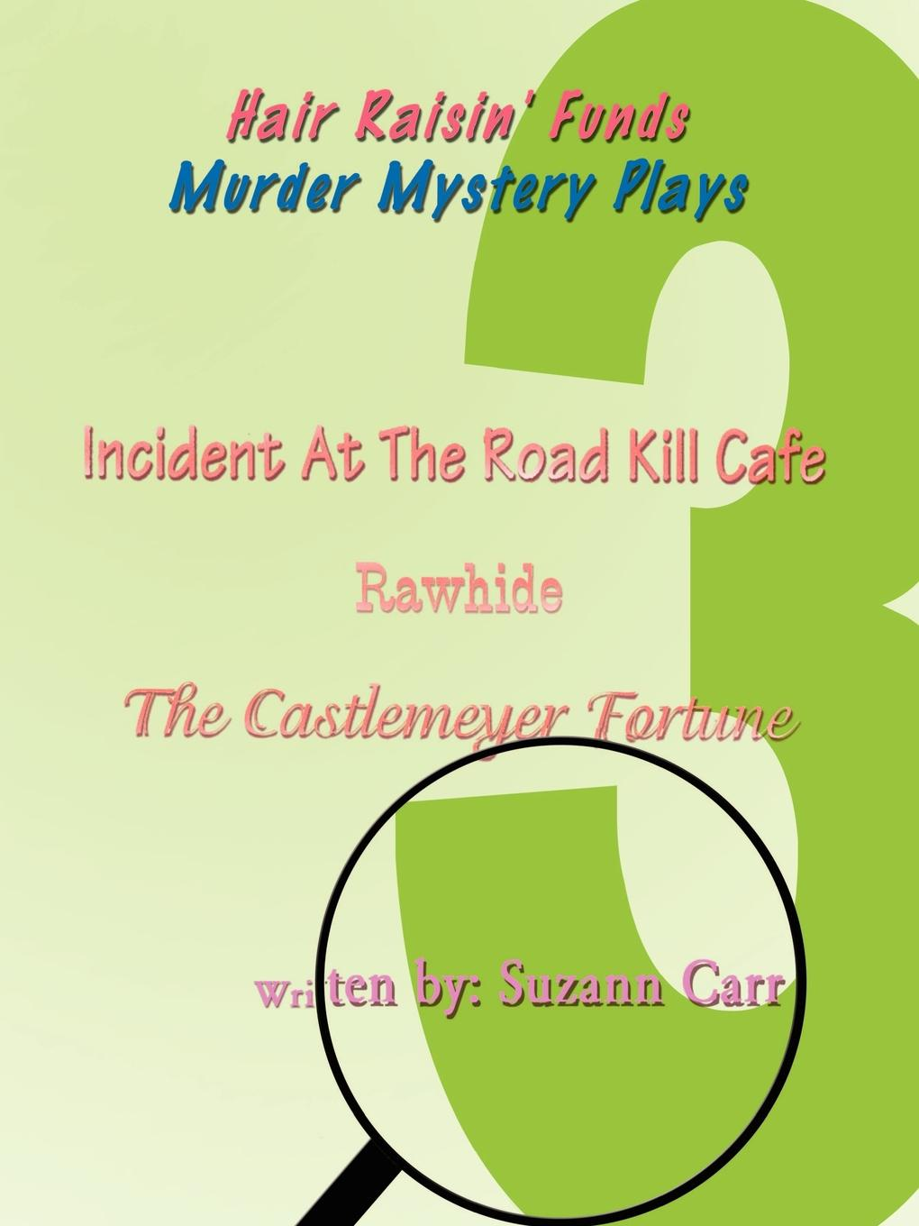 Hair Raisin` Funds Murder Mystery Plays. Incident at the Road Kill Cafe, Rawhide, The Castlemeyer Fortune