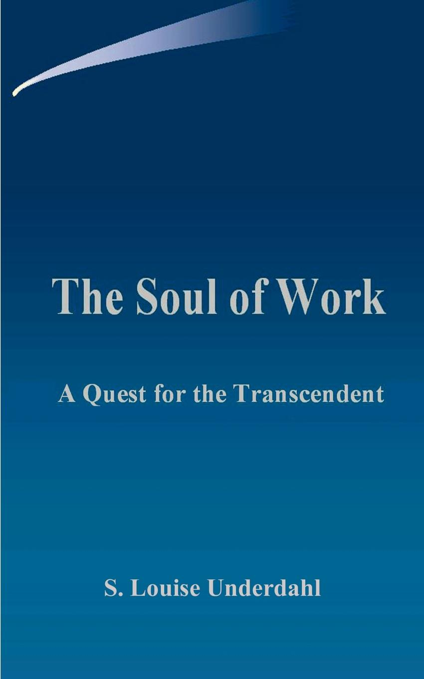 S. Louise Underdahl The Soul of Work. A Quest for the Transcendent a quest for the unicorn rereading the plays of tennessee williams