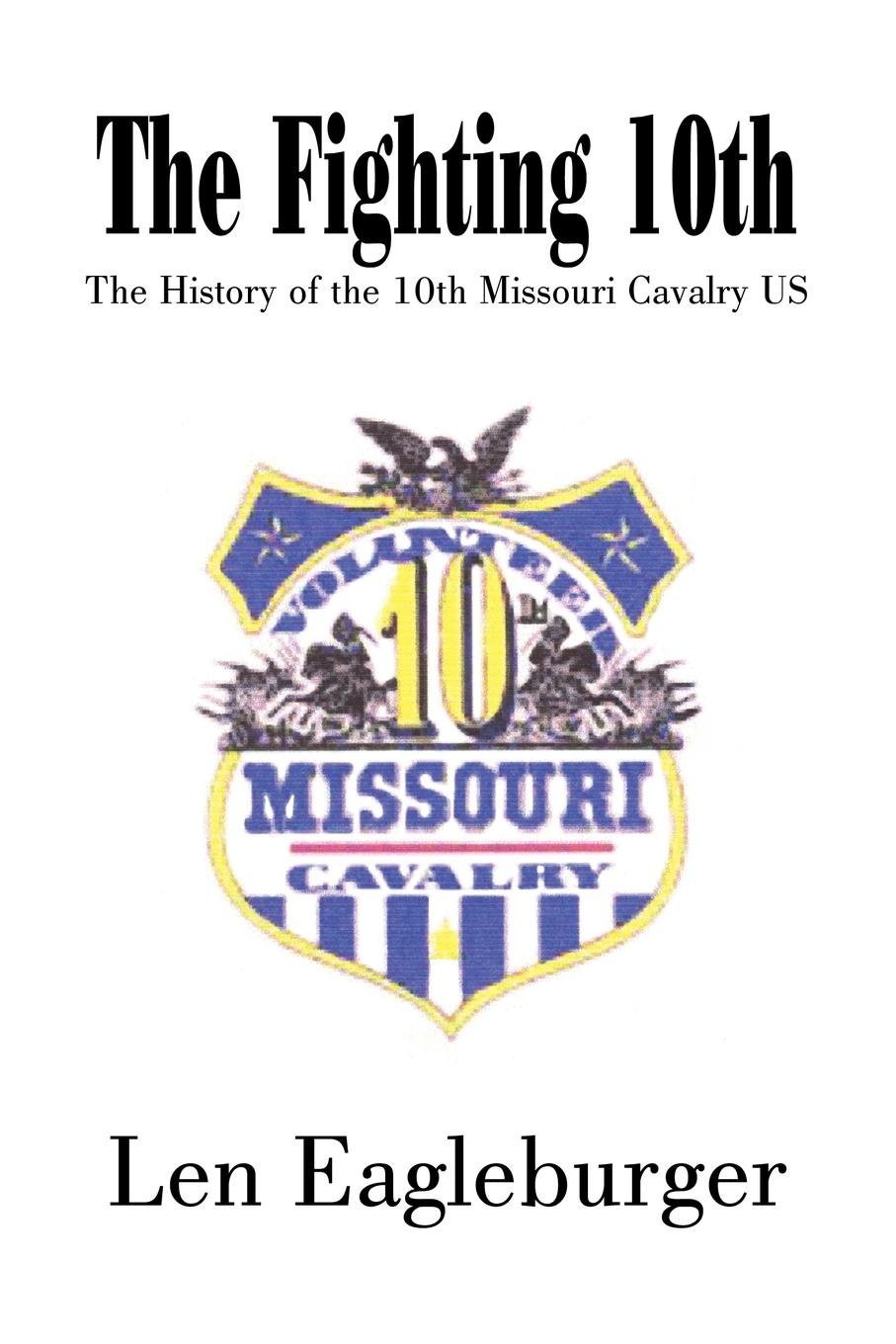 Len Eagleburger The Fighting 10th. The History of the 10th Missouri Cavalry US книга the fairbairn sykes fighting knife