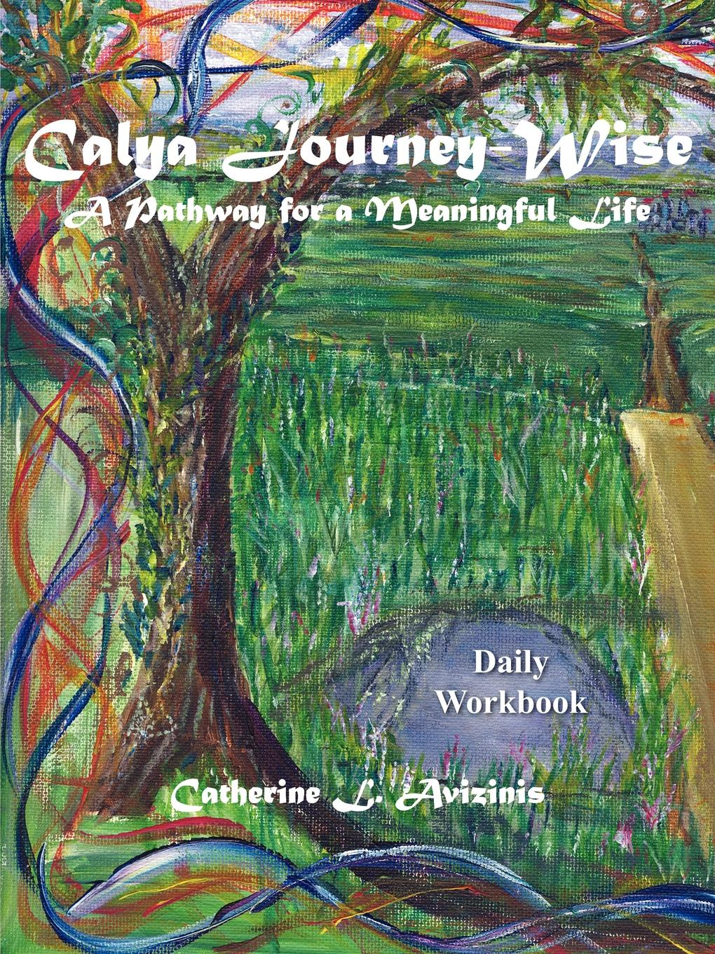 Catherine L. Avizinis Calya Journey-Wise. A Pathway for a Meaningful Life цена и фото
