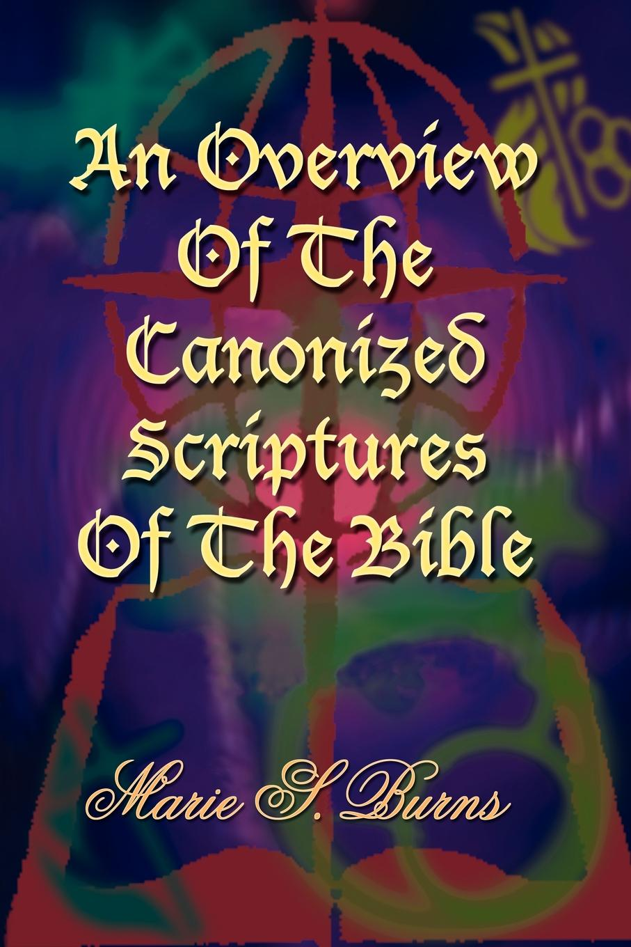 Marie S. Burns An Overview Of The Canonized Scriptures Of The Bible marie s burns the big gap volume i